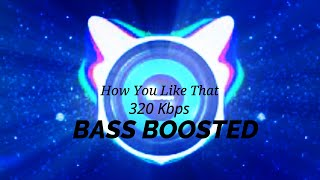 BLACKPINK-How You Like That [Bass Boosted] 320 Kbps