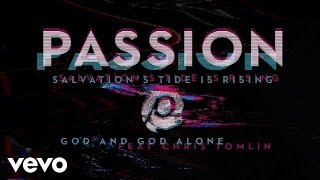 Passion - God And God Alone (Audio) ft. Chris Tomlin