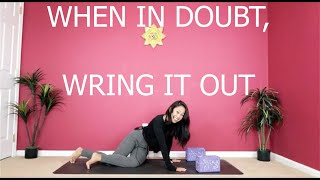 When In Doubt, Wring It Out Yoga