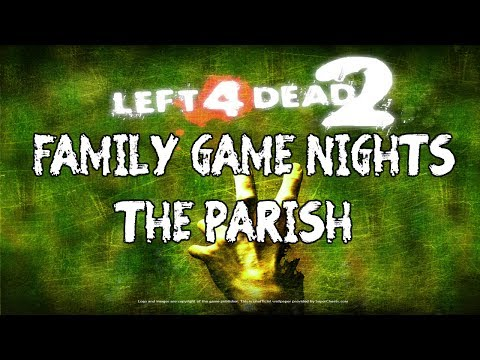 Family Game Nights Plays: Left4Dead2 Ep6 - The Parish