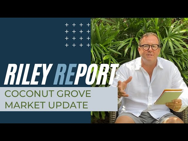 Riley REport #9 | Coconut Grove Real Estate Market Update