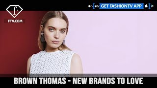 Brown Thomas New Brands To Love to Experience the Extraordinary | FashionTV | FTV