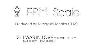 FPM (Fantastic Plastic Machine) / I WAS IN LOVE feat. 細美武士[The ...