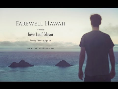 Emotional Music Video About Leaving Beautiful Hawaii - Music by Sigur Rós - Varuo