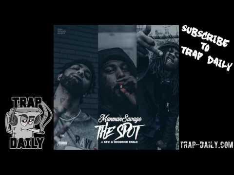 ManMan Savage ft Key! & Hoodrich Pablo Juan – The Spot [Prod by Dolan Beatz]