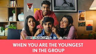 FilterCopy |  When You Are The Youngest In The Group | Ft. Akashdeep, Ankita, Juhi, Rohan