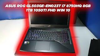 Laptop Gaming  - ASUS ROG GL503GE-EN023T I7 8750HQ 8GB 1TB 1050TI FHD WIN 10