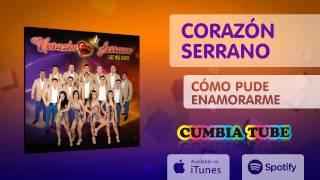 Corazón Serrano - Cómo Pude Enamorarme