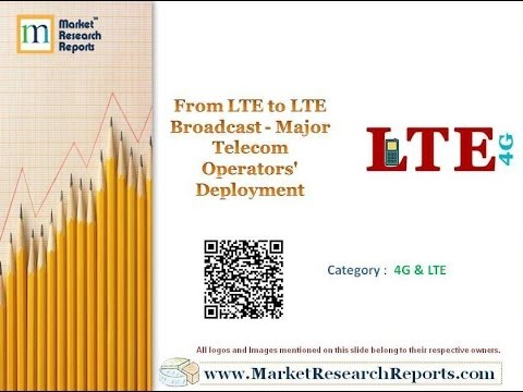 From LTE to LTE Broadcast - Major Telecom Operators' Deployment