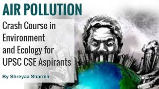 Environmental Pollution and Control Measures - Air Pollution | Environment & Ecology for UPSC CSE