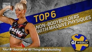 Top 6 Non Bodybuilders With Massive Physiques | GI Weekly