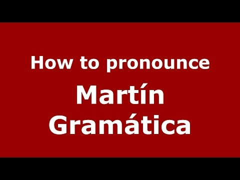 How to pronounce Martín Gramática (Spanish/Argentina) - PronounceNames.com