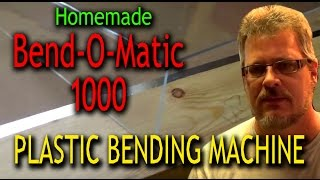 Homemade Plastic Bending Machine - Bend-O-Matic 1000
