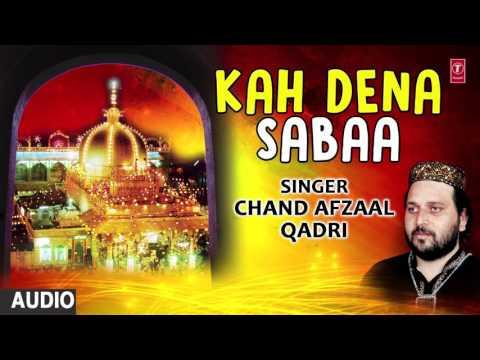 कह देना सबा (Audio) : DULHA BANA HAI KHWAZA || CHAND AFZAAL QADRI || T-Series Islamic Music