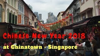 Chinese New Year 2018 Singapore - Chinatown - Crowd, Market and Decoration