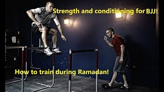 Strength and conditioning for bjj, advice on training during Ramadan