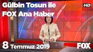 8 Temmuz 2019 Gülbin Tosun ile FOX Ana Haber