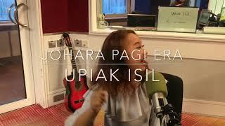 JoharaPagiERA - Upiak Isil