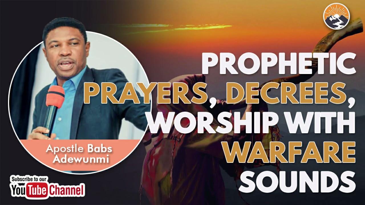 Download PROPHETIC PRAYERS, DECREES, WORSHIP WITH WARFARE SOUNDS   APOSTLE BABS ADEWUNMI