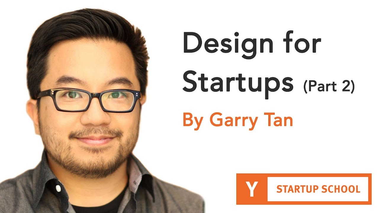 Design for Startups by Garry Tan (Part 2)