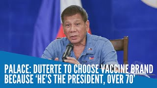 Palace: Duterte to choose vaccine brand because 'he's the President, over 70'