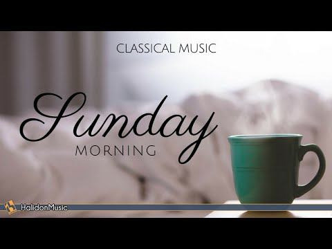 Sunday Morning | Classical Music
