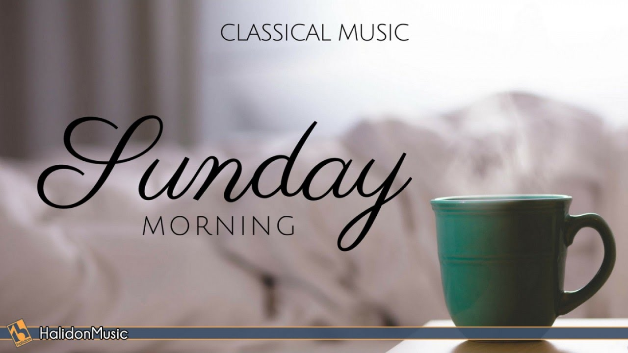 Sunday Morning Classical Music Youtube