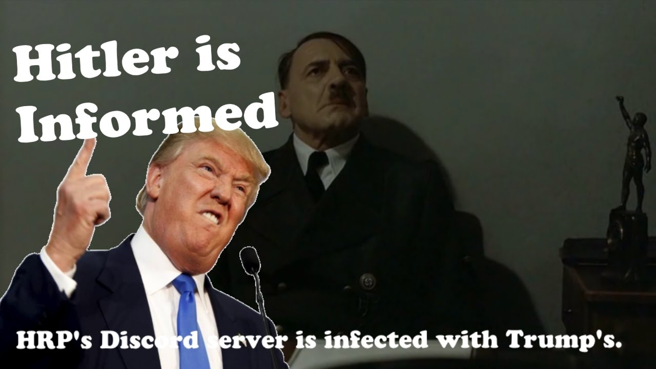 Hitler is Informed HRP's Discord server is infested with Trump's