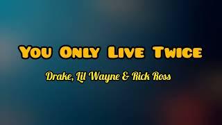 Drake ft. Rick Ross & Lil Wayne - You Only Live Twice (Lyrics Video)
