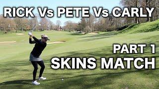 RICK Vs PETE Vs CARLY - SKINS MATCH PART 1