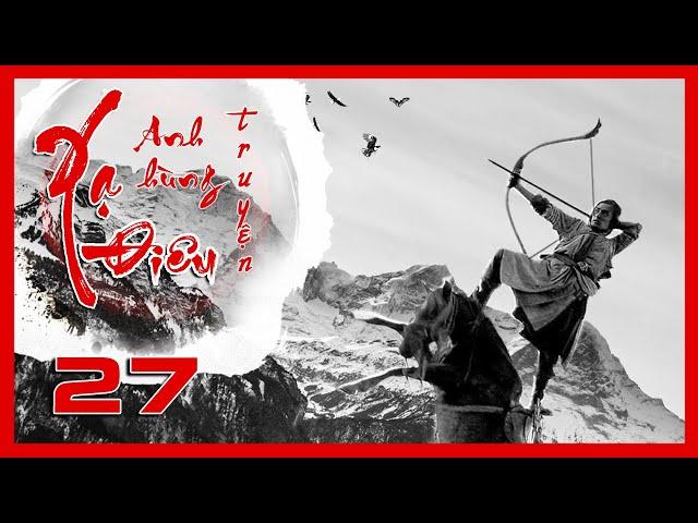 Xạ Điêu Anh Hùng Truyện - Tập 27 | Siêu Phẩm Kiếm Hiệp Kim Dung | Hồ Ca - Lưu Thi Thi | iPhim