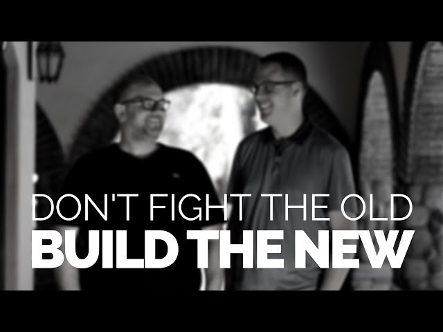 DON'T SPEND YOUR ENERGY FIGHTING FOR THE OLD. Business Tip: Build the New!