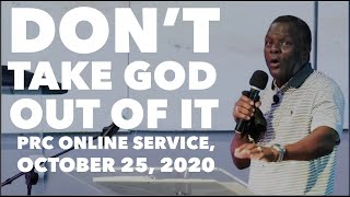 """Don't Take God Out of It"" PRC Online Service [October 25, 2020]"