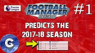 FM Experiment | Football Manager 2008 Predicts The 2017-18 Season | Chelsea Relegated?!