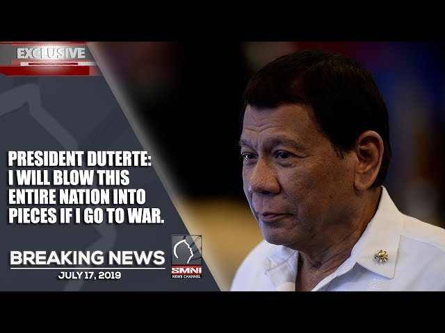 PRESIDENT DUTERTE: I will blow this entire nation into pieces if I go to war