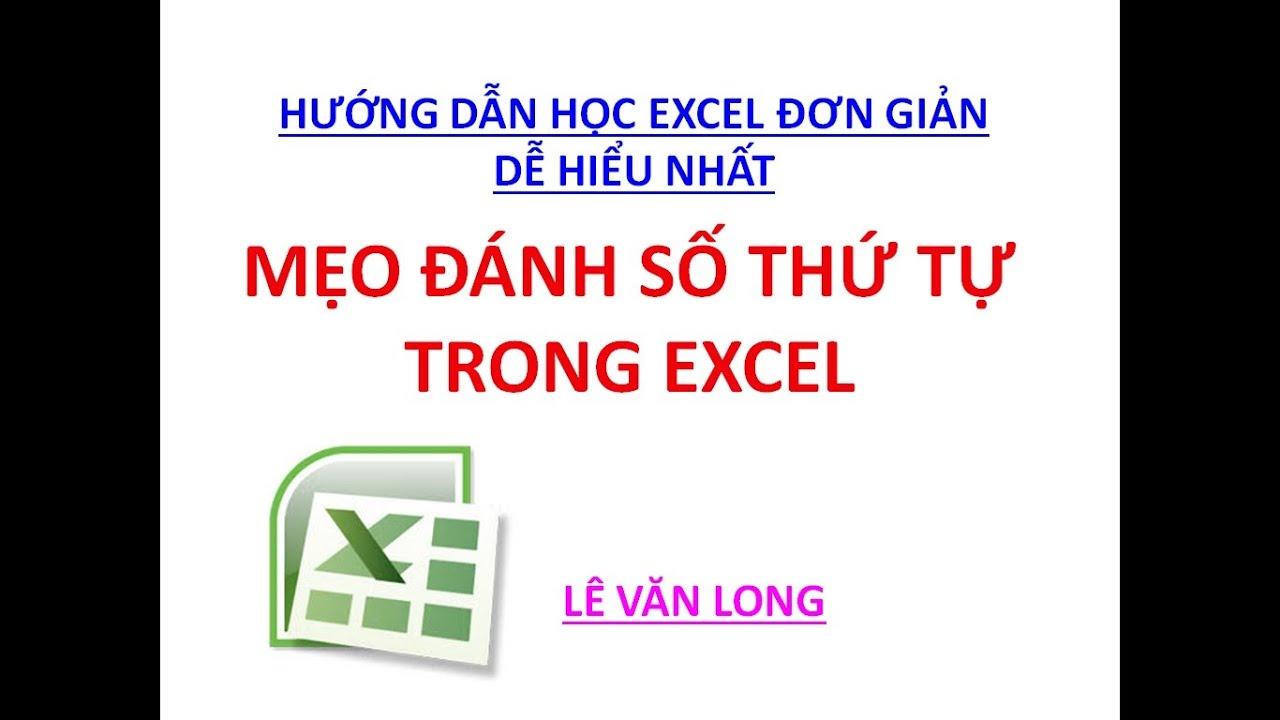 Bài 9. Mẹo đánh số thứ tự trong Excel - Hướng Dẫn Học Excel - Excel Cơ Bản Đến Nâng Cao