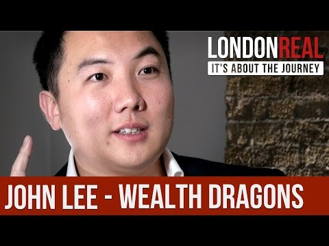John Lee - Wealth Dragons - PART 1/2   London Real