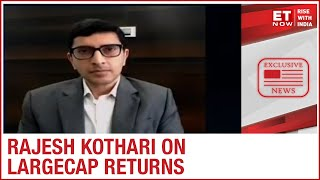 Can largecaps always yield large returns? Founder & MD AlfAccurate Advisors Rajesh Kothari to ET Now