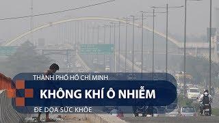 Tp. HCM: Không khí ô nhiễm đe dọa sức khỏe   VTC1