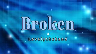 Lovelytheband - Broken (Lyric Video) [HD] [HQ]