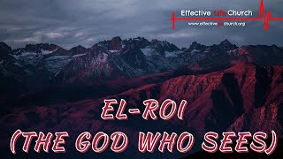 Effective Life Church - El-Roi (The God Who Sees) - Pastor Matthew Guest