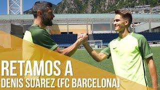 Retamos a Denis Suárez (FC Barcelona): Crossbar challenge y tiros a puerta