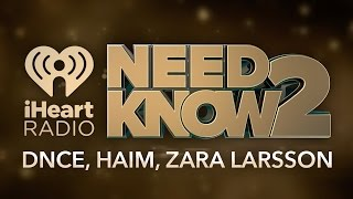 DNCE, HAIM, Zara Larsson   Need 2 Know