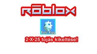 Roblox #2 X 25 épico TOJÁS KIKELTÉSE!