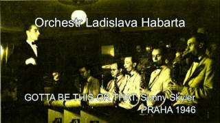 Antologie czech jazz 120 - Ladislav Habart s orchestrem, GOTTA BE THIS OR THAT, 1946