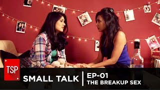TSP | Small Talk EP-01 | The Break-Up Sex |