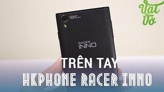 [Review dạo] Trên tay HKPhone Raccer INNO - 3tr650 Snapdragon 400, RAM 1GB, 5