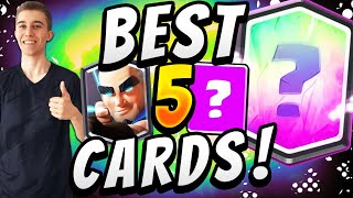 THESE ARE THE TOP 5 Cards in CLASH ROYALE! And Here's Why!