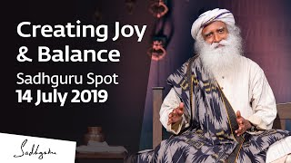 Creating Joy & Balance | Sadhguru Spot – 14 July 2019