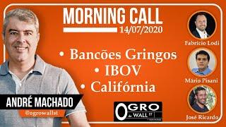 Morning Call - Terça, 14-07-2020 (Bancões Gringos, IBOV e Califórnia)
